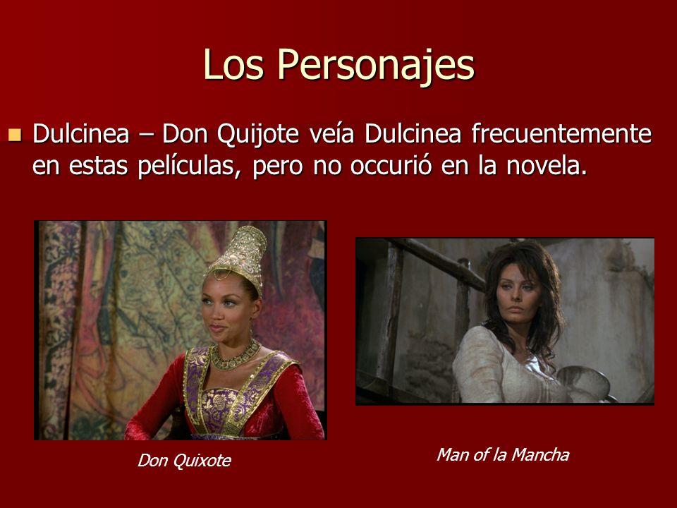 Los Personajes Dulcinea – Don Quijote veía Dulcinea frecuentemente en estas películas, pero no occurió en la novela. Dulcinea – Don Quijote veía Dulci