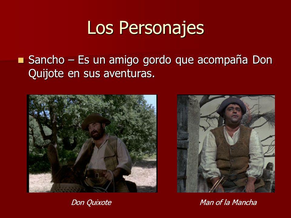Los Personajes Sancho – Es un amigo gordo que acompaña Don Quijote en sus aventuras. Sancho – Es un amigo gordo que acompaña Don Quijote en sus aventu