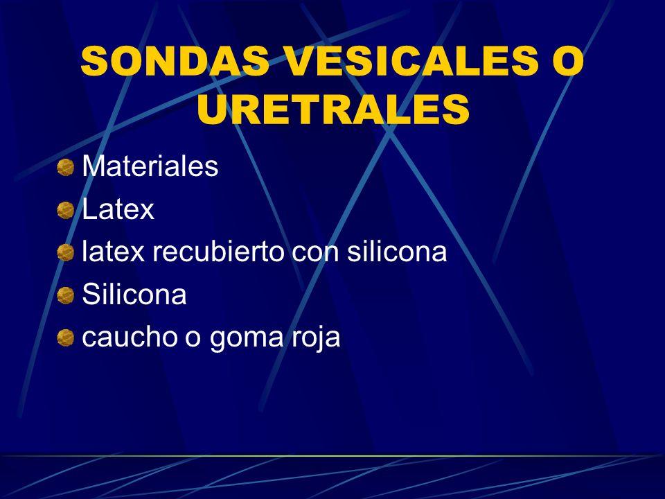 SONDAS VESICALES O URETRALES Materiales Latex latex recubierto con silicona Silicona caucho o goma roja