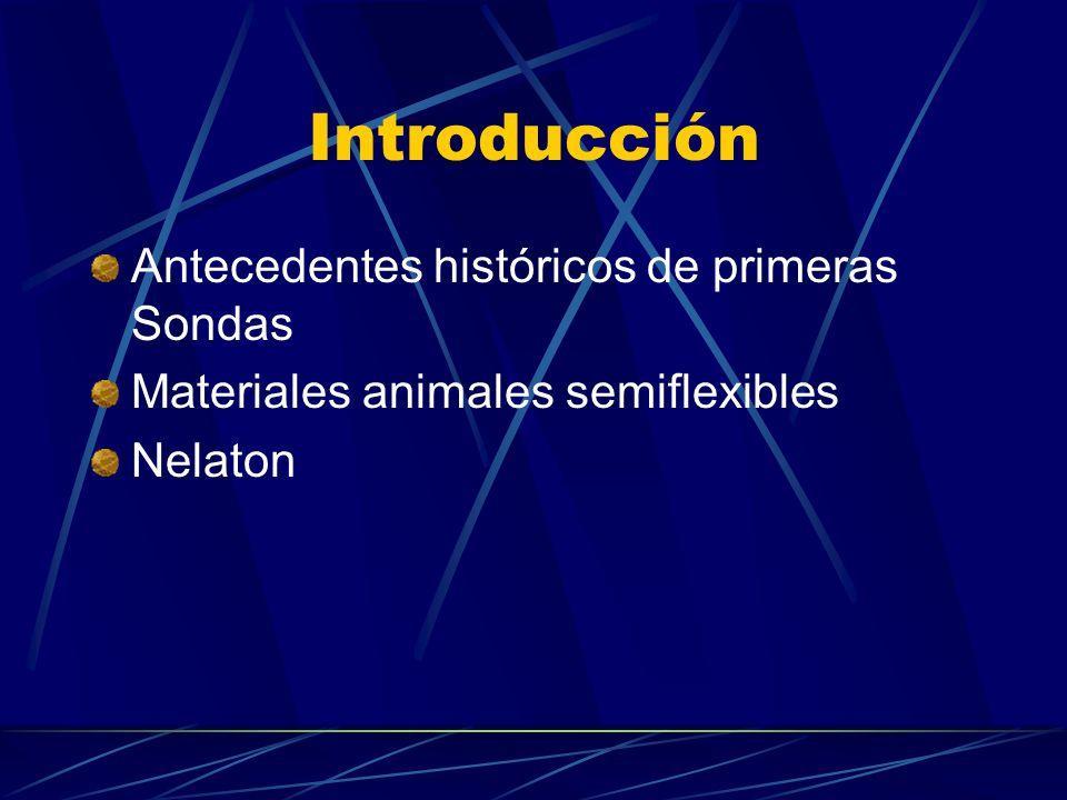 Introducción Antecedentes históricos de primeras Sondas Materiales animales semiflexibles Nelaton