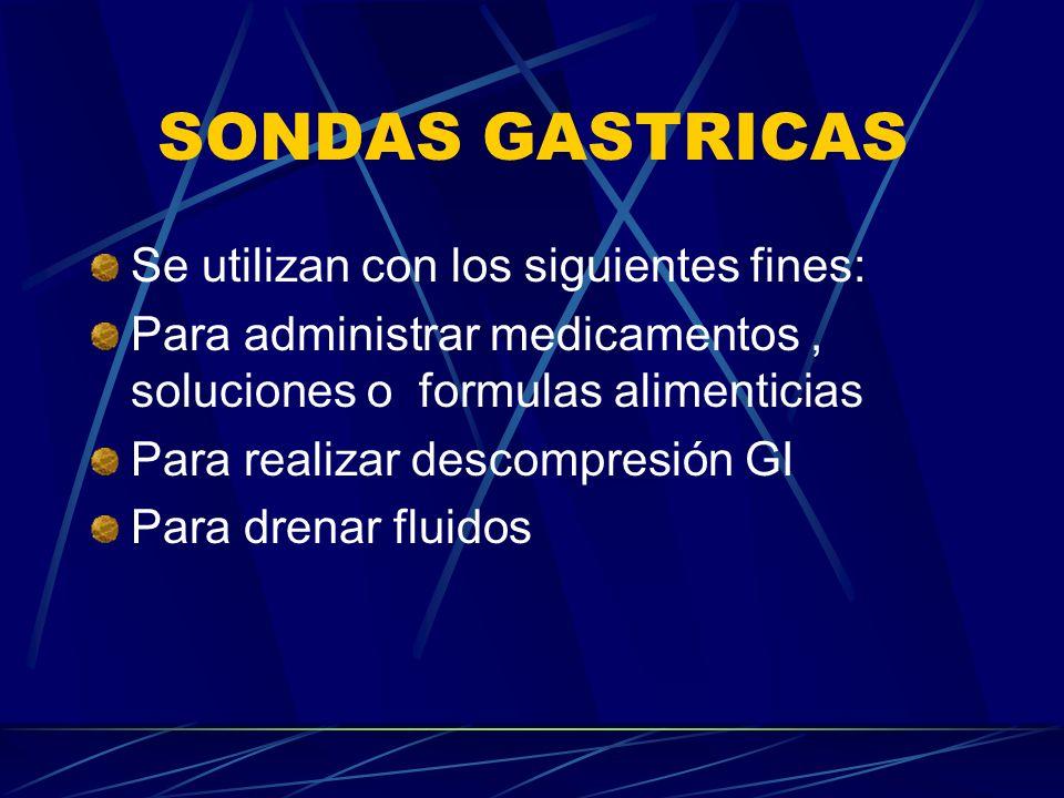 SONDAS GASTRICAS Se utilizan con los siguientes fines: Para administrar medicamentos, soluciones o formulas alimenticias Para realizar descompresión GI Para drenar fluidos
