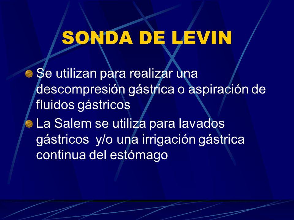 SONDA DE LEVIN Se utilizan para realizar una descompresión gástrica o aspiración de fluidos gástricos La Salem se utiliza para lavados gástricos y/o una irrigación gástrica continua del estómago
