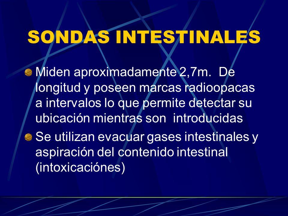 SONDAS INTESTINALES Miden aproximadamente 2,7m. De longitud y poseen marcas radioopacas a intervalos lo que permite detectar su ubicación mientras son
