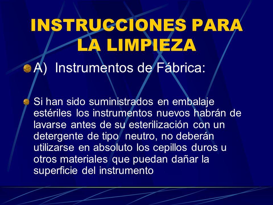 INSTRUCCIONES PARA LA LIMPIEZA A) Instrumentos de Fábrica: Si han sido suministrados en embalaje estériles los instrumentos nuevos habrán de lavarse a