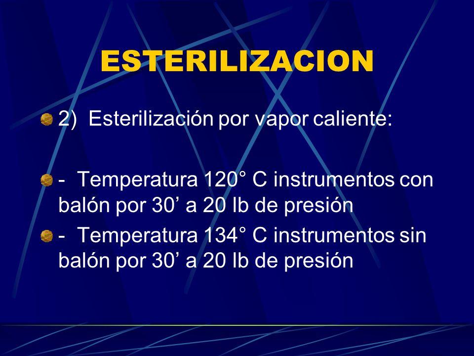 ESTERILIZACION 2) Esterilización por vapor caliente: - Temperatura 120° C instrumentos con balón por 30 a 20 lb de presión - Temperatura 134° C instru