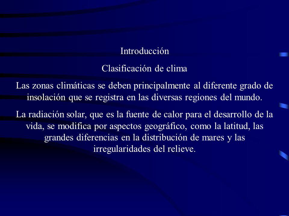 Introducción Clasificación de clima Las zonas climáticas se deben principalmente al diferente grado de insolación que se registra en las diversas regi