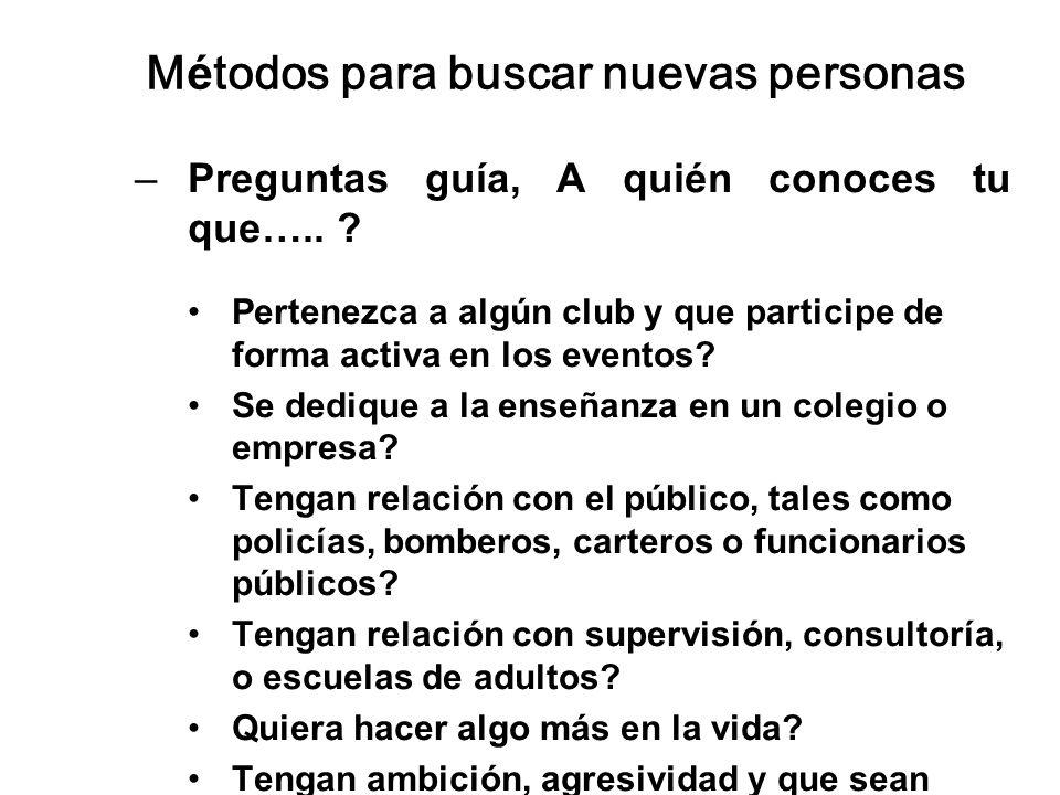 Métodos para buscar nuevas personas –Preguntas guía, A quién conoces tu que….. ? Pertenezca a algún club y que participe de forma activa en los evento