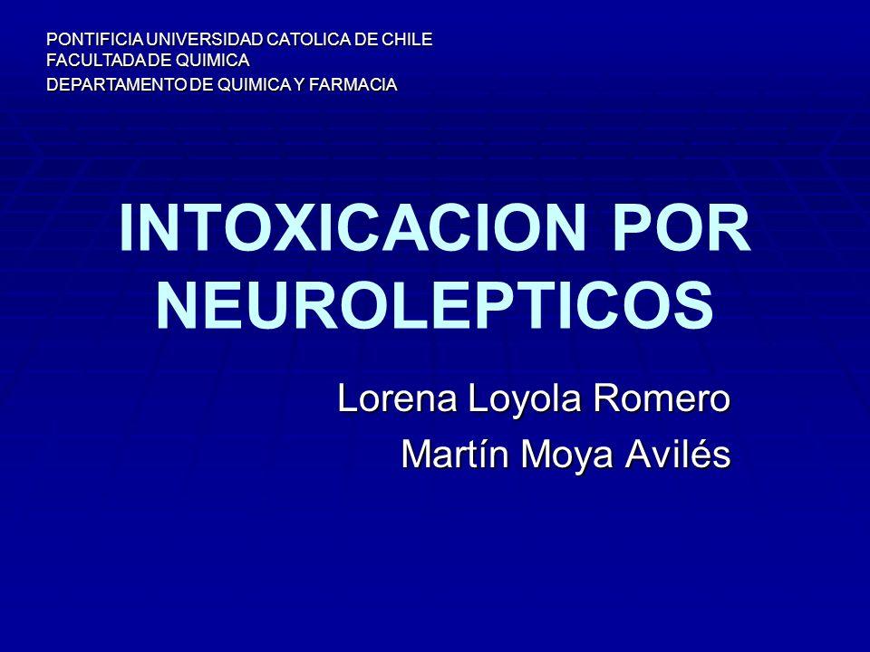 INTOXICACION POR NEUROLEPTICOS Lorena Loyola Romero Martín Moya Avilés PONTIFICIA UNIVERSIDAD CATOLICA DE CHILE FACULTADA DE QUIMICA DEPARTAMENTO DE Q