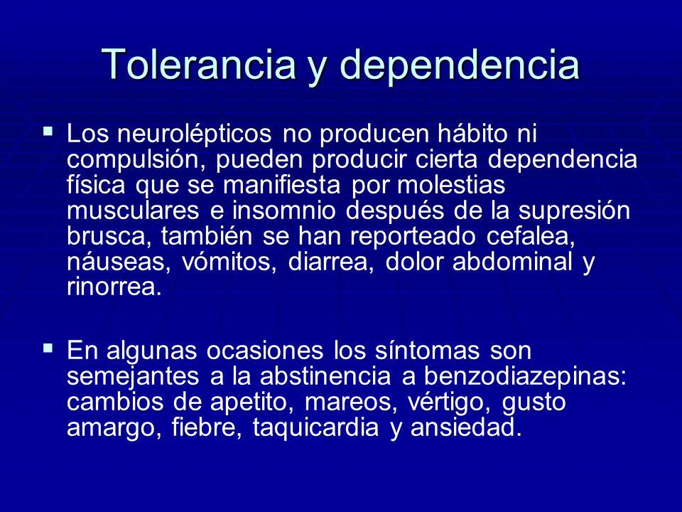 Tolerancia y dependencia Los neurolépticos no producen hábito ni compulsión, pueden producir cierta dependencia física que se manifiesta por molestias