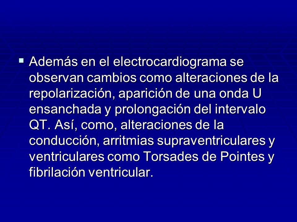 Además en el electrocardiograma se observan cambios como alteraciones de la repolarización, aparición de una onda U ensanchada y prolongación del inte