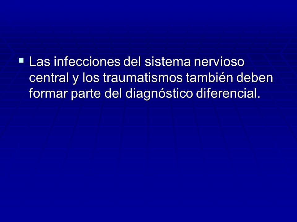 Las infecciones del sistema nervioso central y los traumatismos también deben formar parte del diagnóstico diferencial. Las infecciones del sistema ne