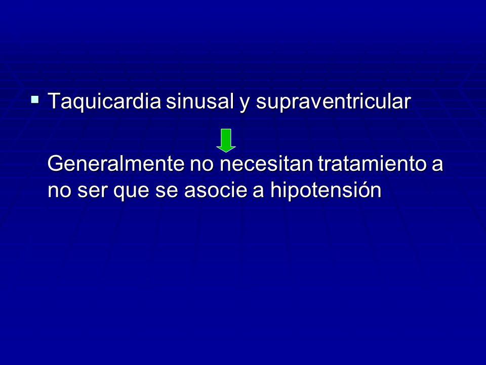 Taquicardia sinusal y supraventricular Taquicardia sinusal y supraventricular Generalmente no necesitan tratamiento a no ser que se asocie a hipotensi