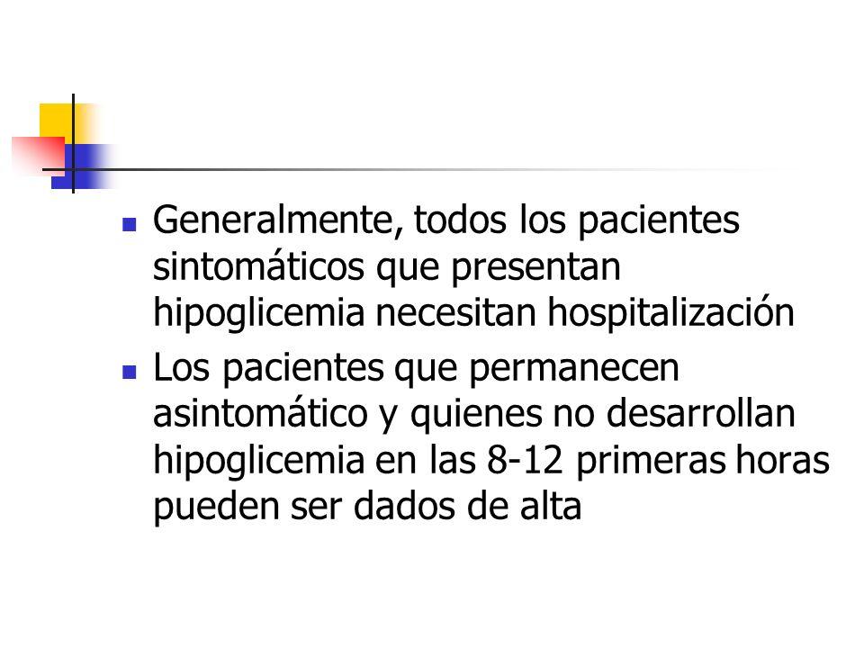 Generalmente, todos los pacientes sintomáticos que presentan hipoglicemia necesitan hospitalización Los pacientes que permanecen asintomático y quiene