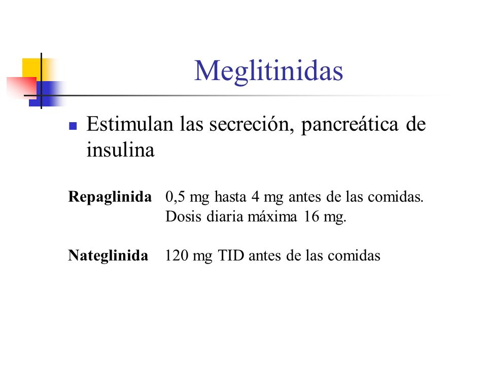 Meglitinidas Estimulan las secreción, pancreática de insulina Repaglinida 0,5 mg hasta 4 mg antes de las comidas. Dosis diaria máxima 16 mg. Nateglini