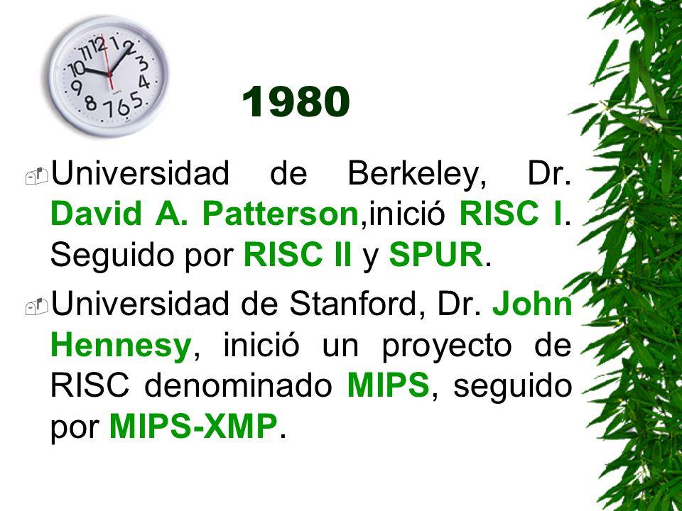 1980 Universidad de Berkeley, Dr. David A. Patterson,inició RISC I. Seguido por RISC II y SPUR. Universidad de Stanford, Dr. John Hennesy, inició un p