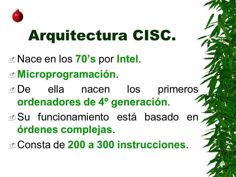 Arquitectura CISC. Nace en los 70s por Intel. Microprogramación. De ella nacen los primeros ordenadores de 4º generación. Su funcionamiento está basad