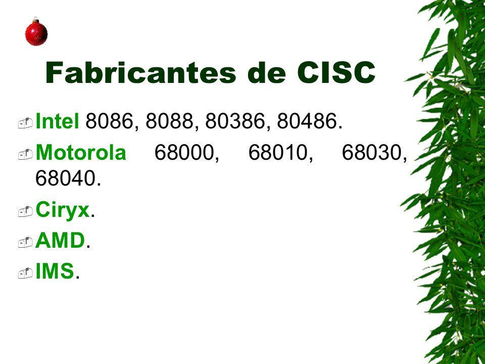 Fabricantes de CISC Intel 8086, 8088, 80386, 80486. Motorola 68000, 68010, 68030, 68040. Ciryx. AMD. IMS.