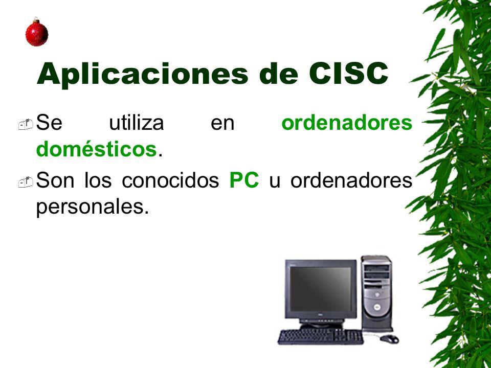Aplicaciones de CISC Se utiliza en ordenadores domésticos. Son los conocidos PC u ordenadores personales.