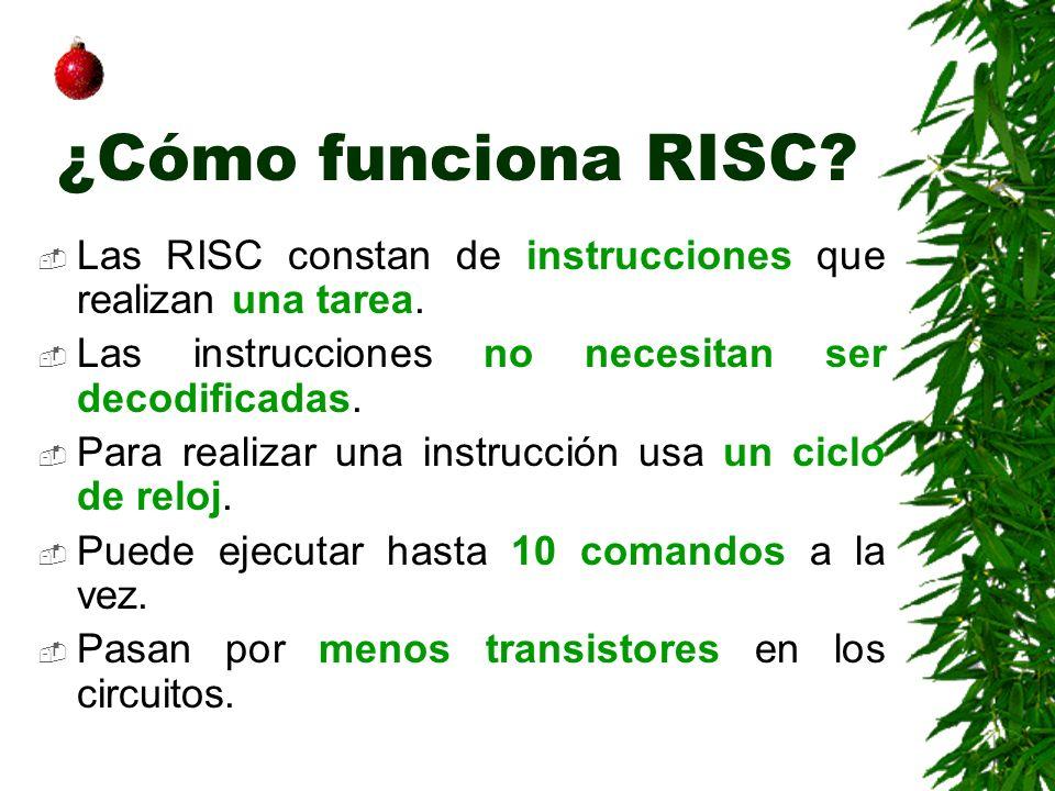 ¿Cómo funciona RISC? Las RISC constan de instrucciones que realizan una tarea. Las instrucciones no necesitan ser decodificadas. Para realizar una ins