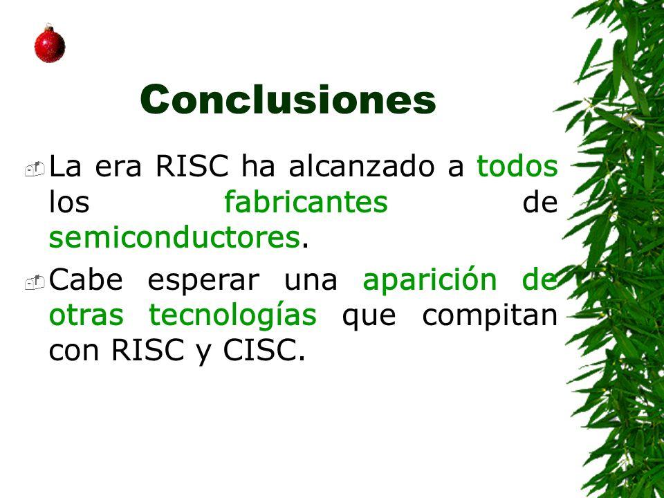 Conclusiones La era RISC ha alcanzado a todos los fabricantes de semiconductores. Cabe esperar una aparición de otras tecnologías que compitan con RIS