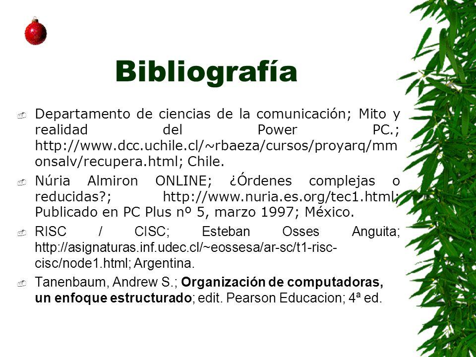 Bibliografía Departamento de ciencias de la comunicación; Mito y realidad del Power PC.; http://www.dcc.uchile.cl/~rbaeza/cursos/proyarq/mm onsalv/rec