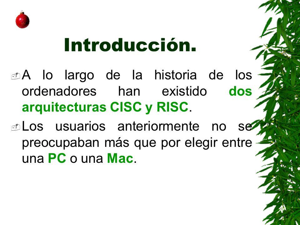 Introducción. A lo largo de la historia de los ordenadores han existido dos arquitecturas CISC y RISC. Los usuarios anteriormente no se preocupaban má