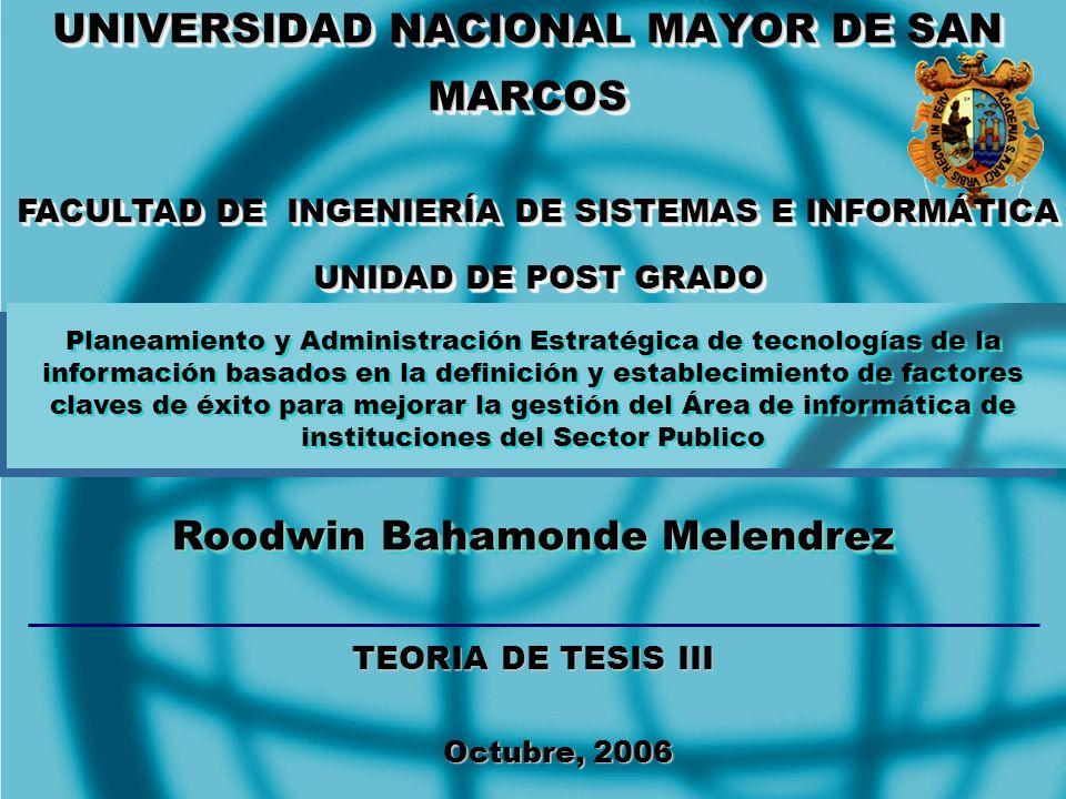 UNIVERSIDAD NACIONAL MAYOR DE SAN MARCOS Octubre, 2006 Roodwin Bahamonde Melendrez FACULTAD DE INGENIERÍA DE SISTEMAS E INFORMÁTICA UNIDAD DE POST GRA