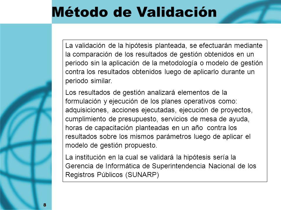 8 La validación de la hipótesis planteada, se efectuarán mediante la comparación de los resultados de gestión obtenidos en un periodo sin la aplicació