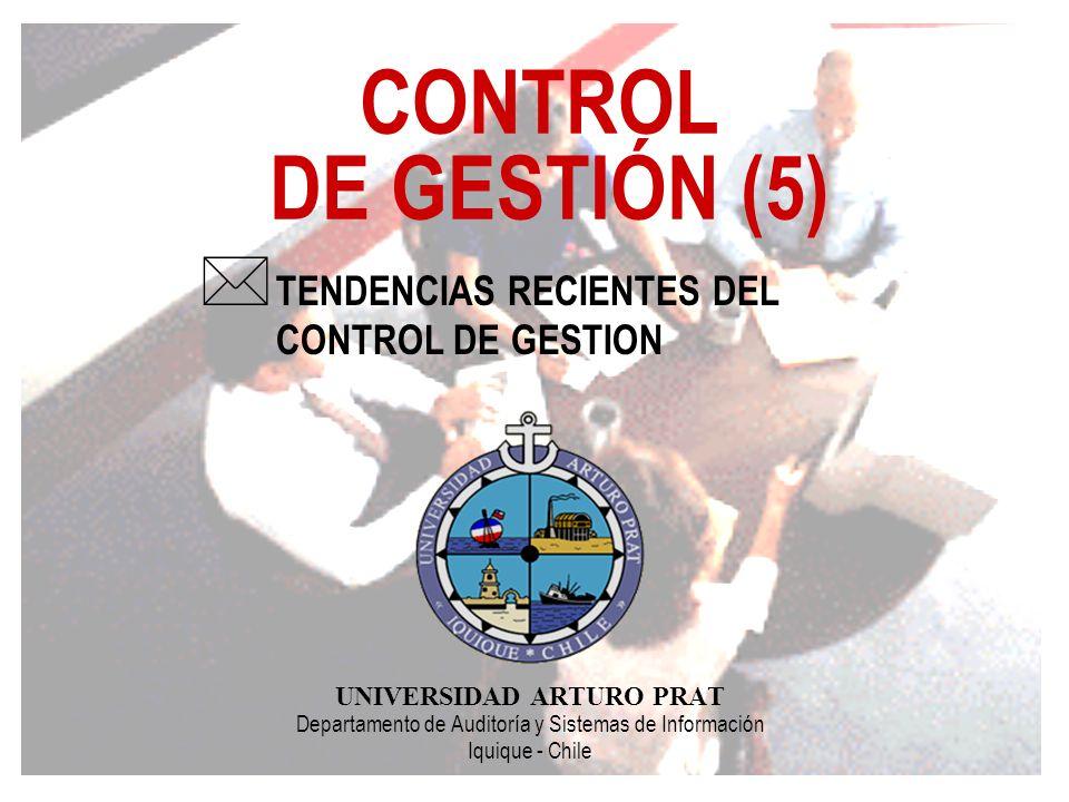 CONTROL DE GESTIÓN (5) UNIVERSIDAD ARTURO PRAT Departamento de Auditoría y Sistemas de Información Iquique - Chile * TENDENCIAS RECIENTES DEL CONTROL