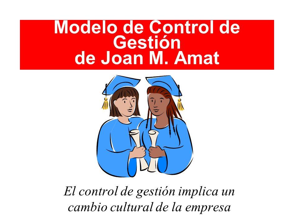 Modelo de Control de Gestión de Joan M. Amat El control de gestión implica un cambio cultural de la empresa