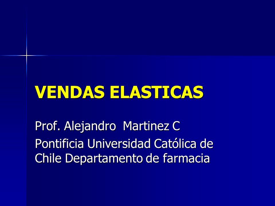VENDAS ELASTICAS Prof. Alejandro Martinez C Pontificia Universidad Católica de Chile Departamento de farmacia