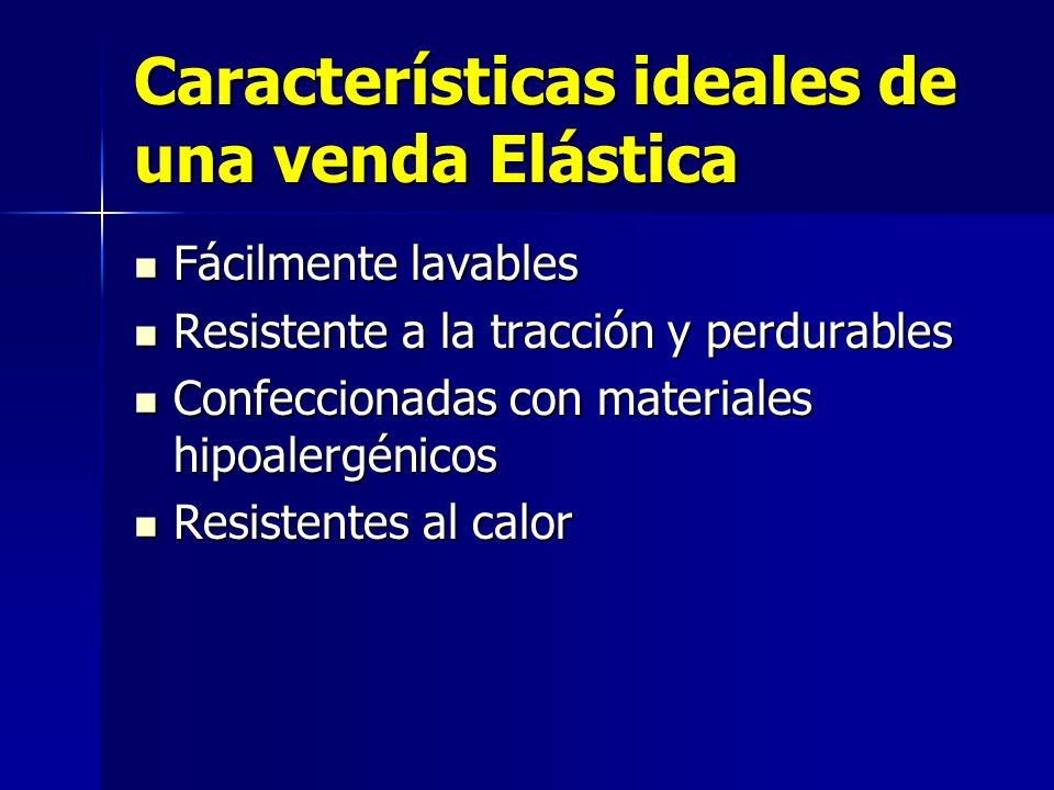 Características ideales de una venda Elástica Fácilmente lavables Fácilmente lavables Resistente a la tracción y perdurables Resistente a la tracción