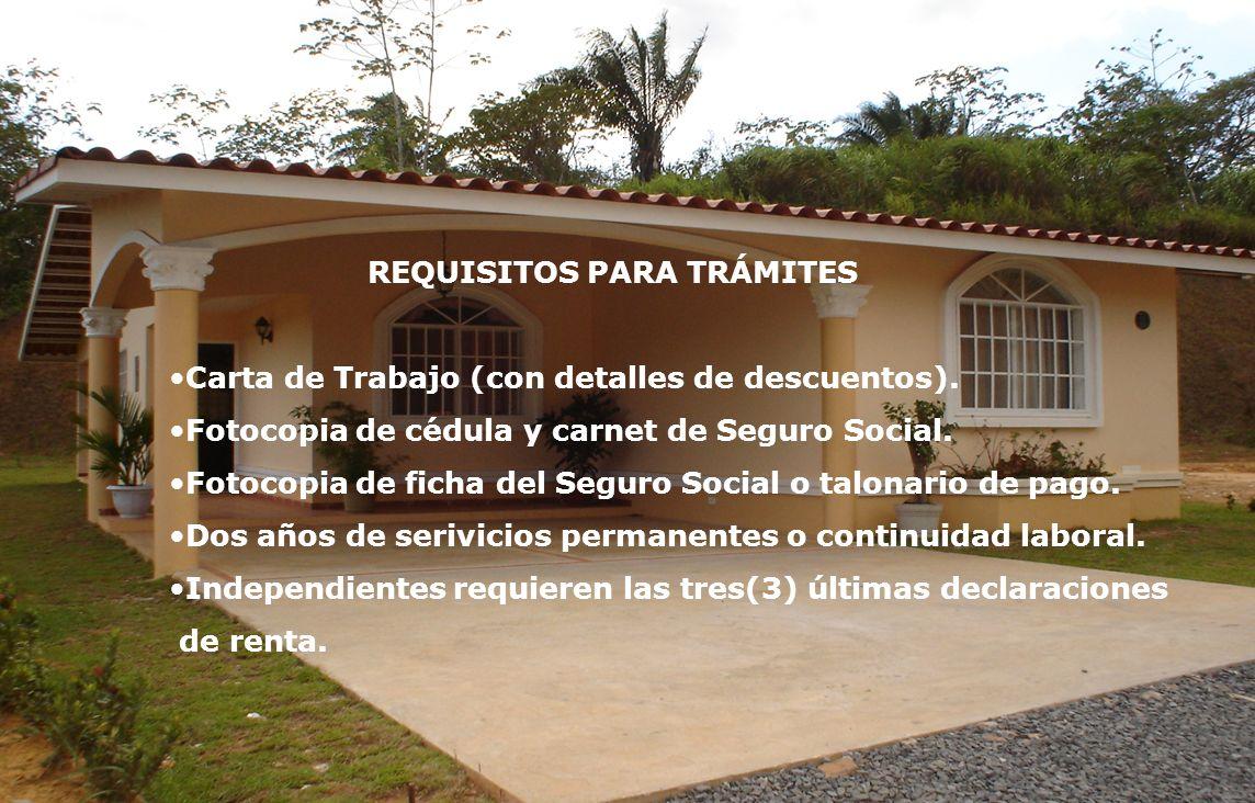 Requisitos REQUISITOS PARA TRÁMITES Carta de Trabajo (con detalles de descuentos). Fotocopia de cédula y carnet de Seguro Social. Fotocopia de ficha d
