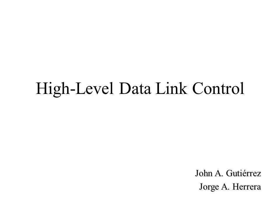 High-Level Data Link Control John A. Gutiérrez Jorge A. Herrera