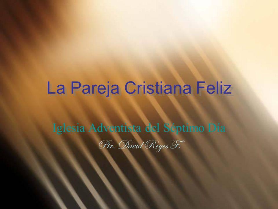 La Pareja Cristiana Feliz Iglesia Adventista del Séptimo Día Ptr. David Reyes F.