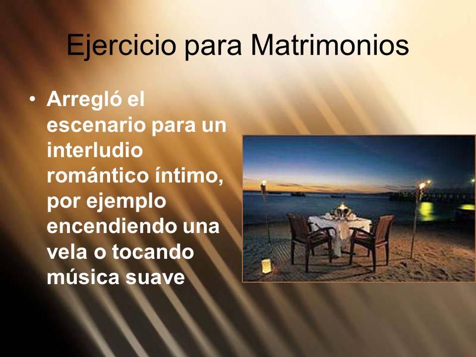 Ejercicio para Matrimonios Arregló el escenario para un interludio romántico íntimo, por ejemplo encendiendo una vela o tocando música suave