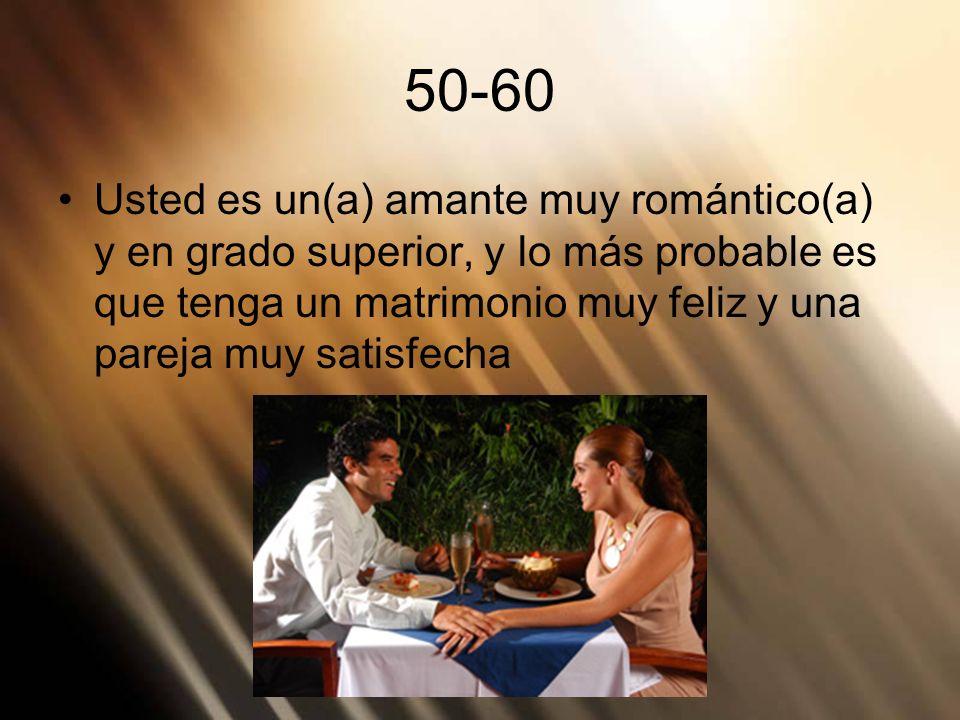 50-60 Usted es un(a) amante muy romántico(a) y en grado superior, y lo más probable es que tenga un matrimonio muy feliz y una pareja muy satisfecha