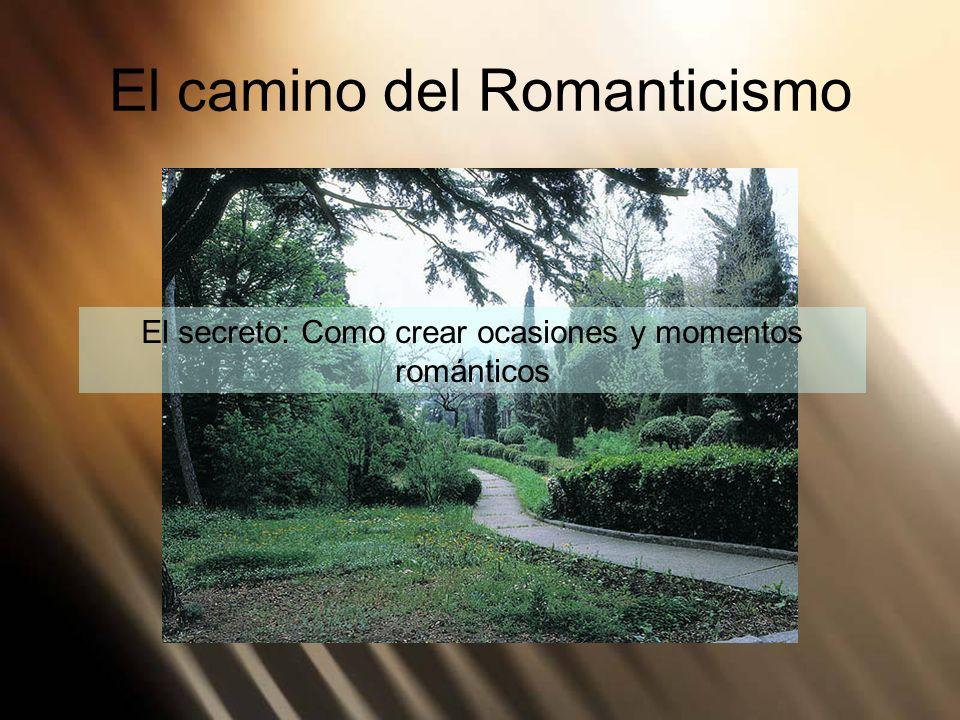 El camino del Romanticismo El secreto: Como crear ocasiones y momentos románticos