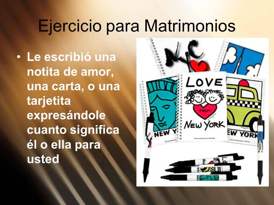 Ejercicio para Matrimonios Le escribió una notita de amor, una carta, o una tarjetita expresándole cuanto significa él o ella para usted