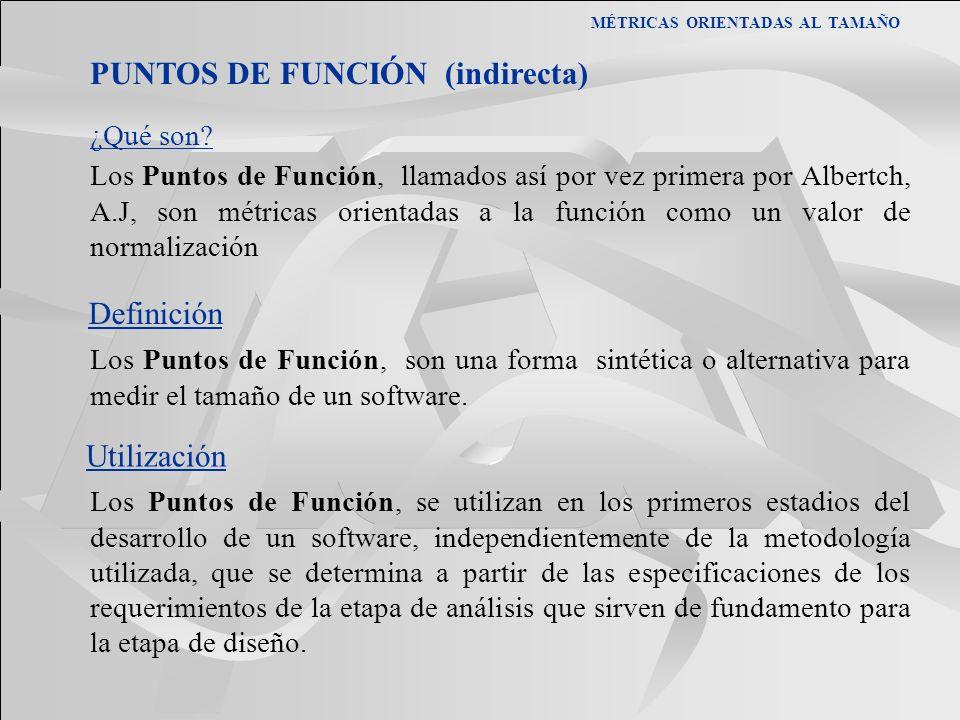 MÉTRICAS ORIENTADAS AL TAMAÑO Los Puntos de Función, llamados así por vez primera por Albertch, A.J, son métricas orientadas a la función como un valo