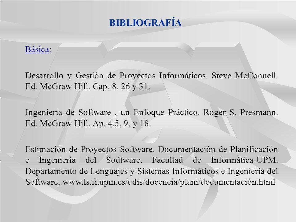 BIBLIOGRAFÍA Básica: Desarrollo y Gestión de Proyectos Informáticos. Steve McConnell. Ed. McGraw Hill. Cap. 8, 26 y 31. Ingeniería de Software, un Enf