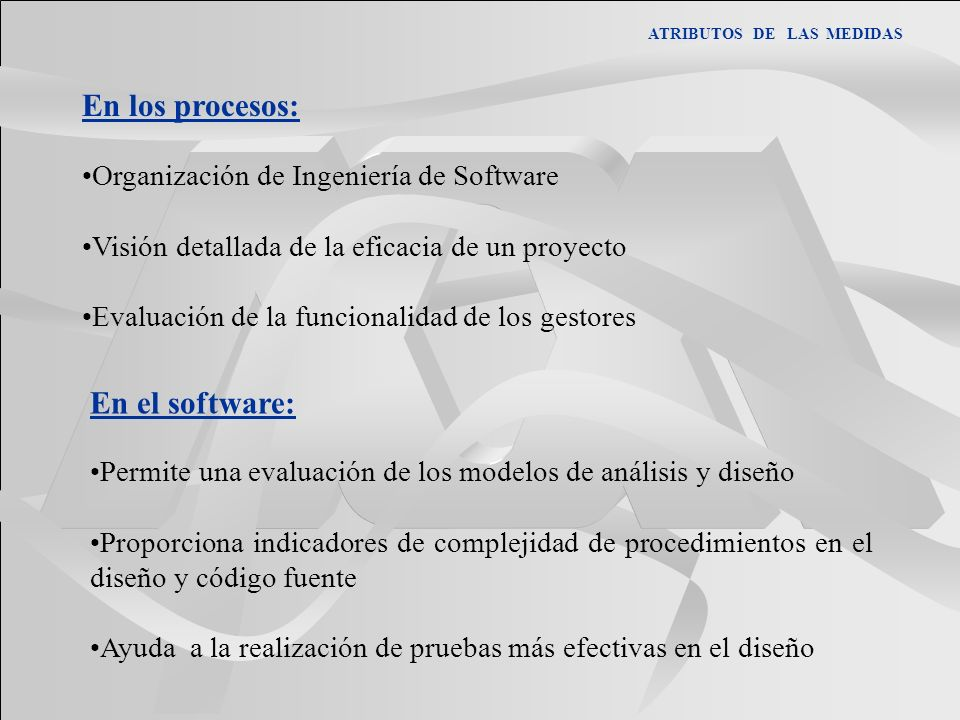 En los procesos: Organización de Ingeniería de Software Visión detallada de la eficacia de un proyecto Evaluación de la funcionalidad de los gestores