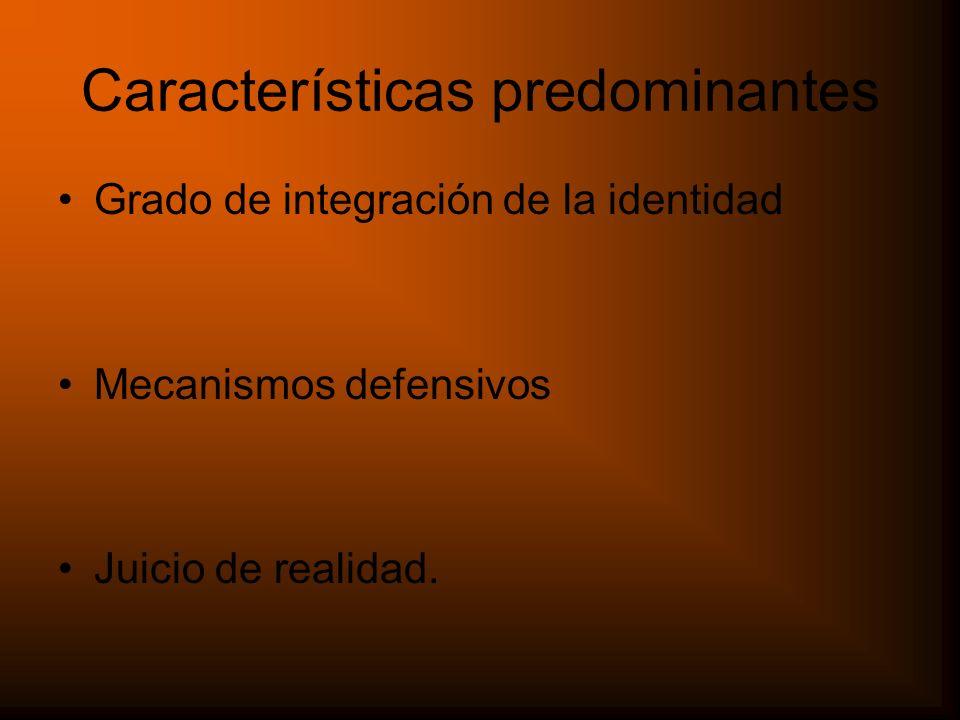 Estructura de Personalidad CriteriosNeuróticoLimítrofe altoLimítrofe bajoPsicótic o Identidad del yo PresenteAusente Juicio de realidad Mantenido Mantenido, pero con alteraciones Ausent e DefensasAvanzadasPrimitivas