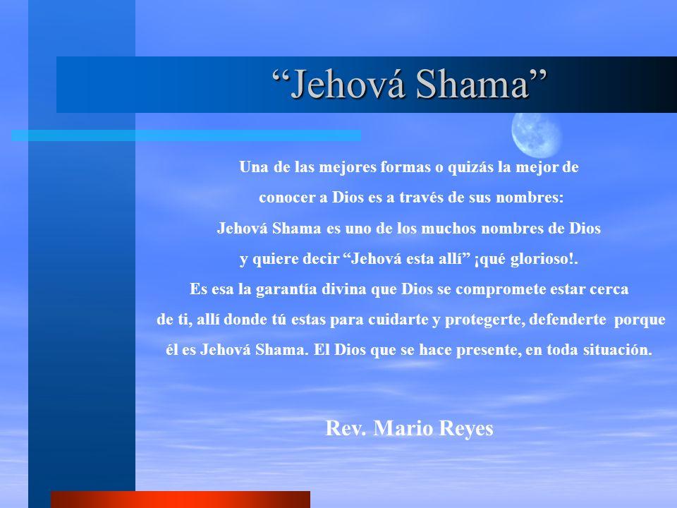 Jehová Shama Una de las mejores formas o quizás la mejor de conocer a Dios es a través de sus nombres: Jehová Shama es uno de los muchos nombres de Di