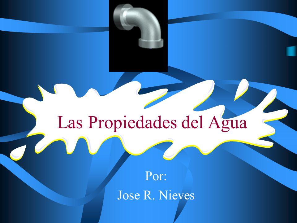 Por: Jose R. Nieves Las Propiedades del Agua