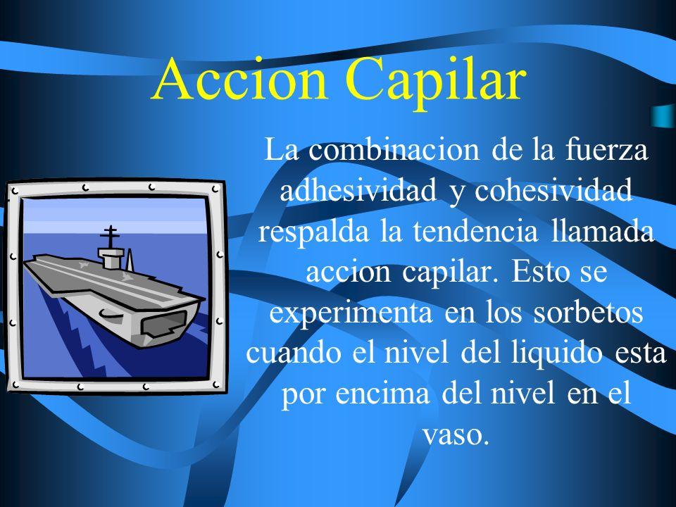 Accion Capilar La combinacion de la fuerza adhesividad y cohesividad respalda la tendencia llamada accion capilar. Esto se experimenta en los sorbetos