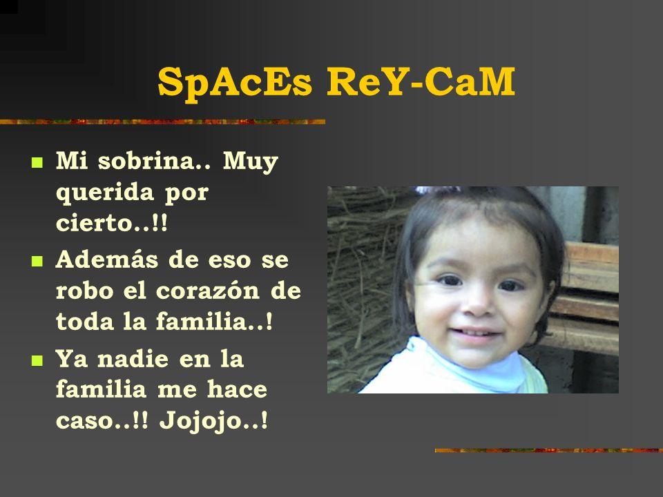 SpAcEs ReY-CaM Mi sobrina..Muy querida por cierto..!.