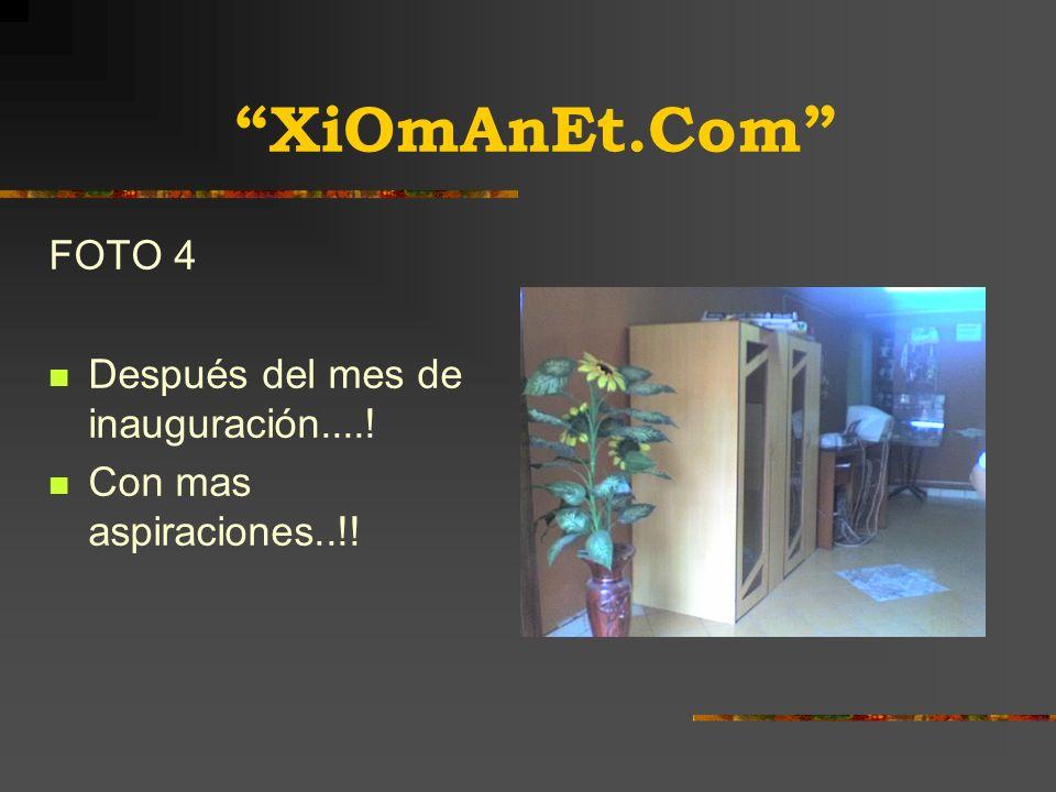 XiOmAnEt.Com FOTO 4 Después del mes de inauguración....! Con mas aspiraciones..!!