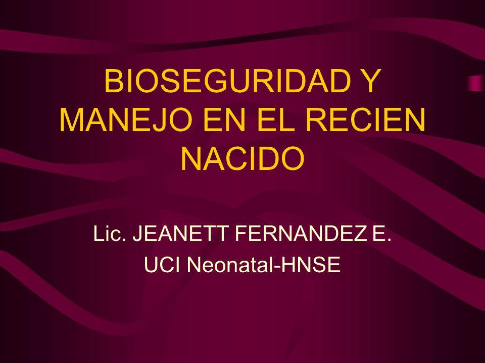 BIOSEGURIDAD Y MANEJO EN EL RECIEN NACIDO Lic. JEANETT FERNANDEZ E. UCI Neonatal-HNSE