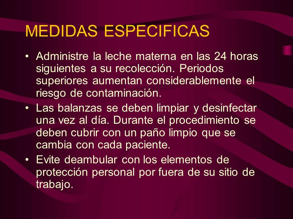 MEDIDAS ESPECIFICAS Administre la leche materna en las 24 horas siguientes a su recolección. Periodos superiores aumentan considerablemente el riesgo
